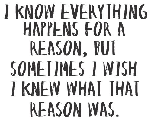 i-know-everything-happens-for-a-reaons-sometimes-i-wish-i-knew
